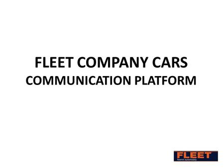 FLEET COMPANY CARS COMMUNICATION PLATFORM. What is it... A system of communication tools and media for the information and business support of fleet management.