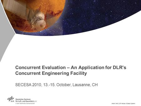 André Weiß, DLR Institute of Space Systems Concurrent Evaluation – An Application for DLR's Concurrent Engineering Facility SECESA 2010, 13.-15. October,
