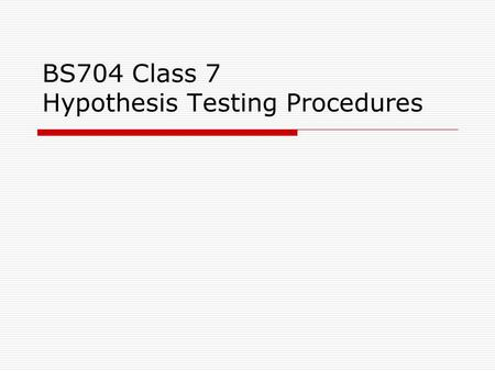BS704 Class 7 Hypothesis Testing Procedures