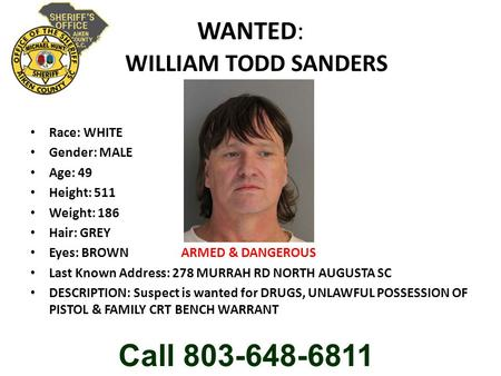 WANTED: WILLIAM TODD SANDERS Race: WHITE Gender: MALE Age: 49 Height: 511 Weight: 186 Hair: GREY Eyes: BROWN ARMED & DANGEROUS Last Known Address: 278.