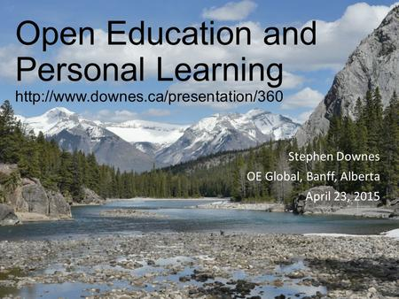 Open Education and Personal Learning  Stephen Downes OE Global, Banff, Alberta April 23, 2015.
