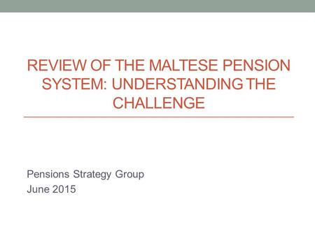 Review of the Maltese Pension System: Understanding the challenge