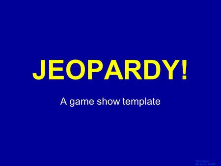 JEOPARDY! A game show template Click Once to Begin Template by