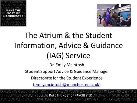 Dr. Emily McIntosh Student Support Advice & Guidance Manager Directorate for the Student Experience