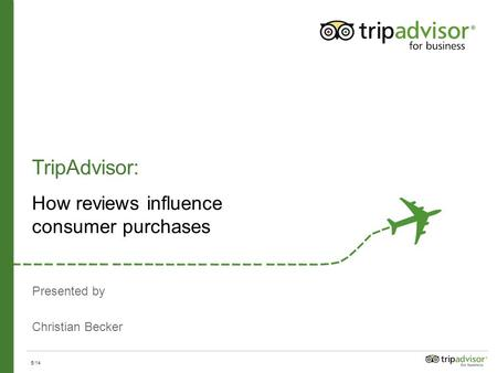 Presented by Christian Becker TripAdvisor: How reviews influence consumer purchases 5/14.