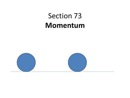 Section 73 Momentum Momentum = mass x velocity It is a vector quantity. It has magnitude and direction. Jupiter has a mass of 1.8988 x 10 27 kg and moves.