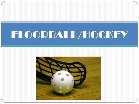 FLOORBALL/HOCKEY.