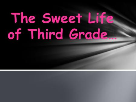 The Sweet Life of Third Grade…. Read your child's 3 rd grade goal. Write a goal you have for your child on the back along with a positive note for Friday.