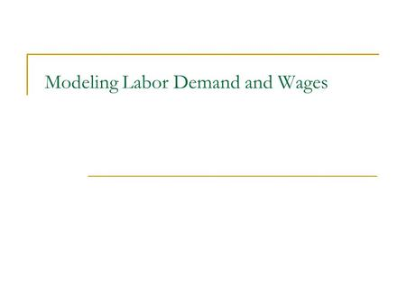 Modeling Labor Demand and Wages. Theory of Labor Markets Clearly, poverty and the labor market are inherently connected. Therefore, to understand poverty.