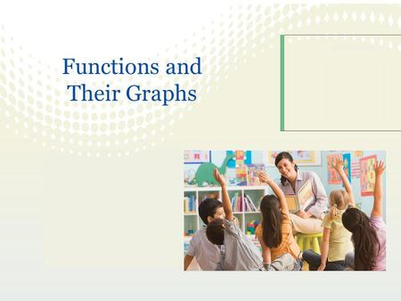 Functions and Their Graphs. 2 Identify and graph linear and squaring functions. Recognize EVEN and ODD functions Identify and graph cubic, square root,