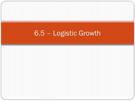 6.5 – Logistic Growth.