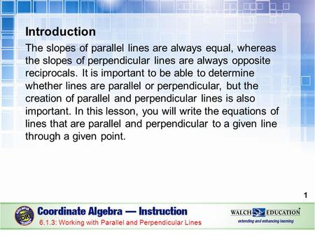 Introduction The slopes of parallel lines are always equal, whereas the slopes of perpendicular lines are always opposite reciprocals. It is important.