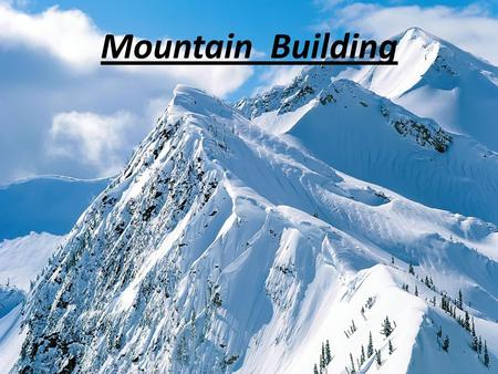 Mountain Building. Mountain A large landform that stretches above the surrounding land in a limited area. Mountains are formed through tectonic forces.