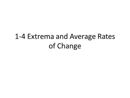1-4 Extrema and Average Rates of Change. 5–Minute Check 2 A.yes B.no Determine whether the function is continuous at x = 4.