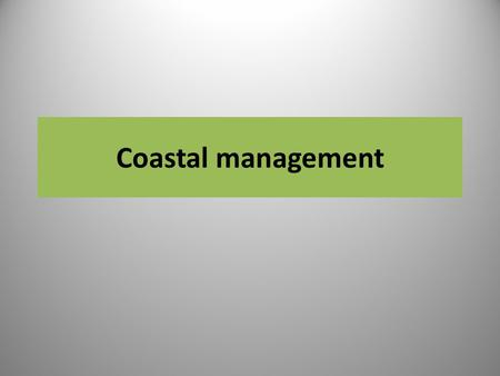 Coastal management.
