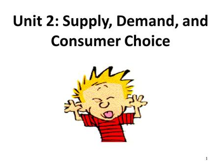 Unit 2: Supply, Demand, and Consumer Choice 1. Demand Review 1.What are the two key aspects of the definition of demand? 2.What is the Law of Demand?