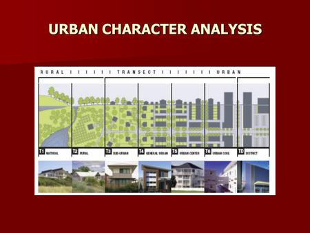 URBAN CHARACTER ANALYSIS. Identifies key things that make up the qualities of an urban area Identifies key things that make up the qualities of an urban.