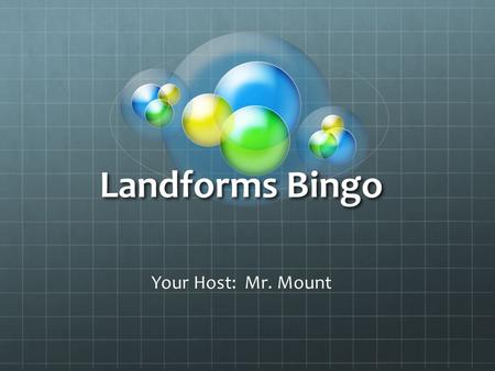 Landforms Bingo Your Host: Mr. Mount. 1 4 3 5 12 10 6 7 11 9 13 22 21 19 18 17 16 15 24 23 201482 25 26 27 28 29 30 31 32 33 34 35 36.