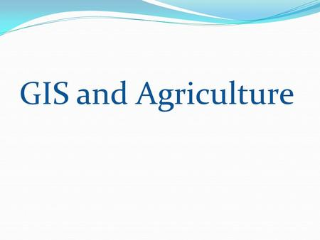 GIS and Agriculture. GIS and GPS GIS- A GIS is computer system capable or capturing, storing, analyzing, and displaying geographically referenced information.