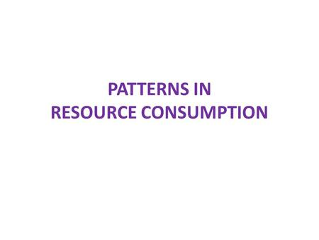 PATTERNS IN RESOURCE CONSUMPTION. definitions Ecological footprint The theoretical measurement of land and water a population requires to produce the.