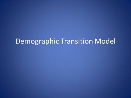 Demographic Transition Model. Why is population increasing at different rates in different countries?