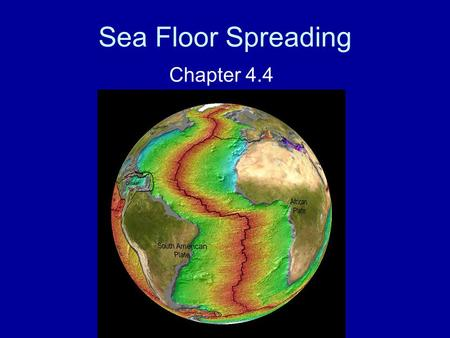 Sea Floor Spreading Chapter 4.4. What is the mid-ocean ridge? What do we use to map the mid-ocean ridge? The mid-ocean ridge is the longest chain of mountains.