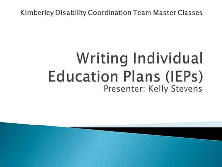 Kimberley Disability Coordination Team Master Classes Presenter: Kelly Stevens.