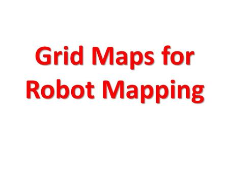Grid Maps for Robot Mapping. Features versus Volumetric Maps.