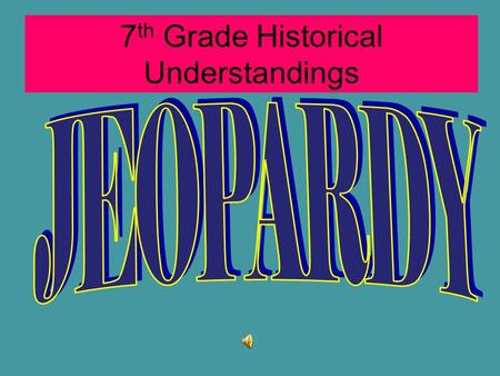 7th Grade Historical Understandings