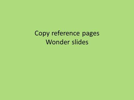 Copy reference pages Wonder slides