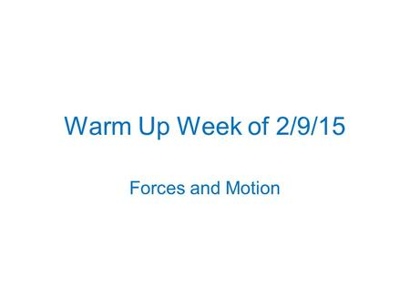 Warm Up Week of 2/9/15 Forces and Motion.