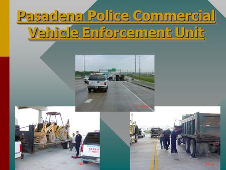 Pasadena Police Commercial Vehicle Enforcement Unit.