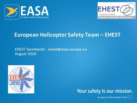 European Helicopter Safety Team – EHEST EHEST Secretariat - August 2014.
