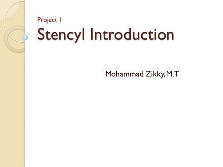 Project 1 Stencyl Introduction Mohammad Zikky, M.T.