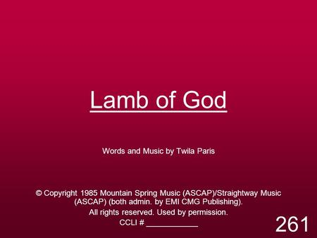 Lamb of God 261 Words and Music by Twila Paris