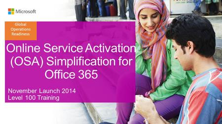 Global Operations Readiness. Online Service Activation – New Office 365 Customers Previous Process: All customers Updated Process: Customers purchasing.