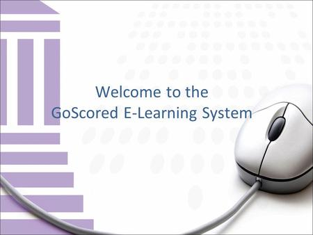 Welcome to the GoScored E-Learning System. The GoScored E-Learning System Feature List: 1. Courses and Contents (with categories). 2. Online Assessment.