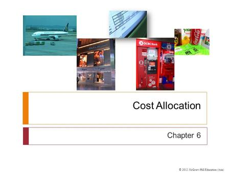 © 2012 McGraw-Hill Education (Asia) Cost Allocation Chapter 6.