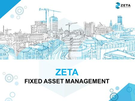 ZETA FIXED ASSET MANAGEMENT. USP OF ZETA FAM Web Application. Dashboard. 'n' number of masters & activity creation. Pre defined MIS reports. Export reports.