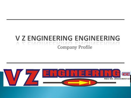 Company Profile. V Z ENGINEERING cc provides services to leading companies, government departments and State-Owned Enterprises (SOEs), Mining Companies.