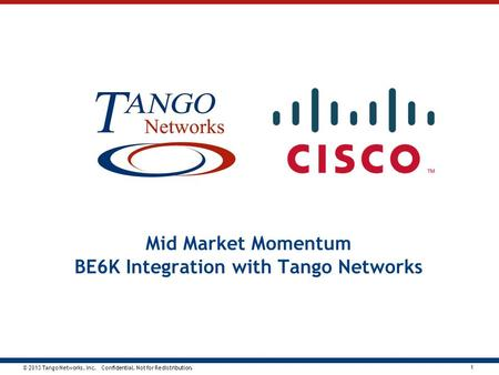 © 2013 Tango Networks, Inc. Confidential. Not for Redistribution. 1 Mid Market Momentum BE6K Integration with Tango Networks.