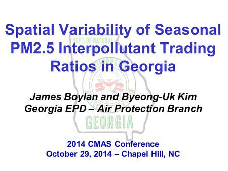 Spatial Variability of Seasonal PM2.5 Interpollutant Trading Ratios in Georgia James Boylan and Byeong-Uk Kim Georgia EPD – Air Protection Branch 2014.