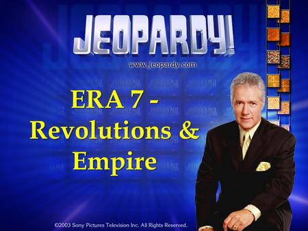 ERA 7 - Revolutions & Empire ERA 7 Exam – Jeopardy Review Game The Age of Absolutism Enlightenment & Revolutions The Industrial Revolution Economic Systems.
