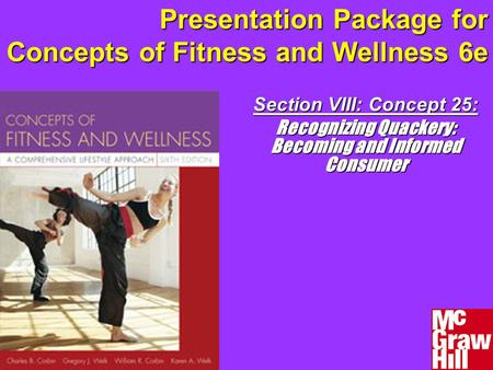 Presentation Package for Concepts of Fitness and Wellness 6e Section VIII: Concept 25: Recognizing Quackery: Becoming and Informed Consumer.