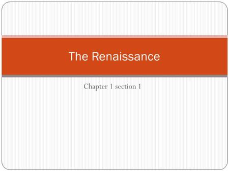 Chapter 1 section 1 The Renaissance. Essential Questions 1. What changes in society and in cities stimulated the beginning of the Renaissance? 2. What.