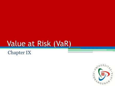 Value at Risk (VaR) Chapter IX. Definition of VaR VaR is an attempt to provide a single number that summarizes the total portfolio risk. When using VaR,