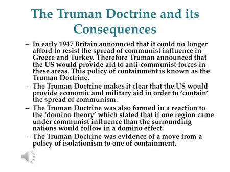 The Truman Doctrine and its Consequences – In early 1947 Britain announced that it could no longer afford to resist the spread of communist influence.
