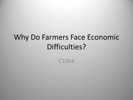 Why Do Farmers Face Economic Difficulties?