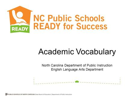 Academic Vocabulary Participants will learn how to identify Tier 2 words and determine which ones to teach.