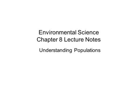 Environmental Science Chapter 8 Lecture Notes Understanding Populations.